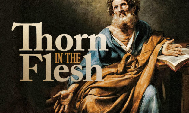 "Thoughts on Apostle Paul's ""Thorn in the Flesh""."