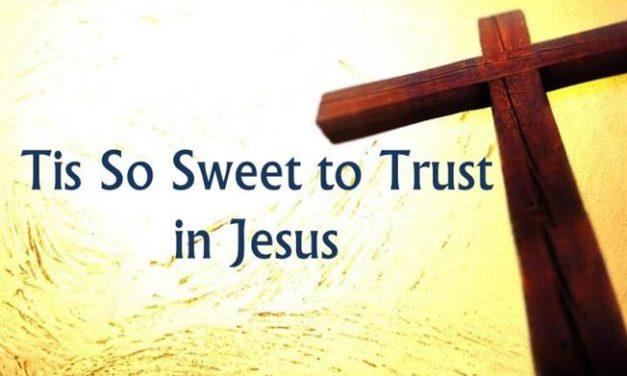 Hymn: Tis So Sweet To Trust In Jesus